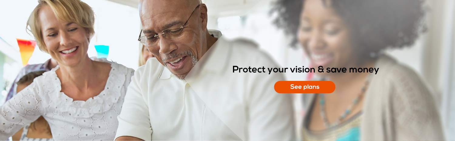 Protect your vision and save money. See plans.